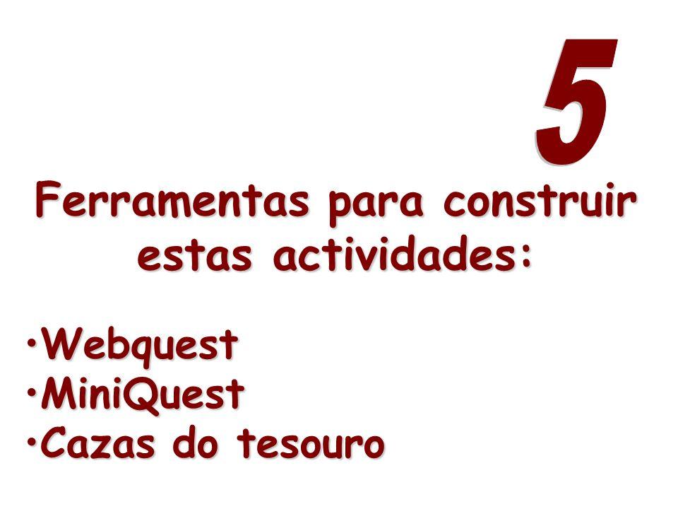 Ferramentas para construir estas actividades: WebquestWebquest MiniQuestMiniQuest Cazas do tesouroCazas do tesouro