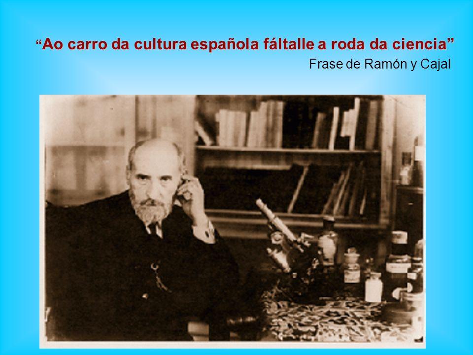 Ao carro da cultura española fáltalle a roda da ciencia Ao carro da cultura española fáltalle a roda da ciencia Frase de Ramón y Cajal
