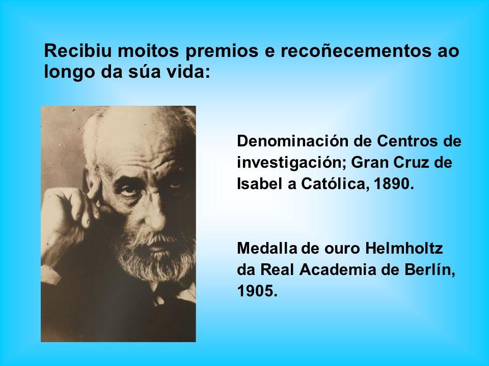 Recibiu moitos premios e recoñecementos ao longo da súa vida: Denominación de Centros de investigación; Gran Cruz de Isabel a Católica, 1890. Medalla