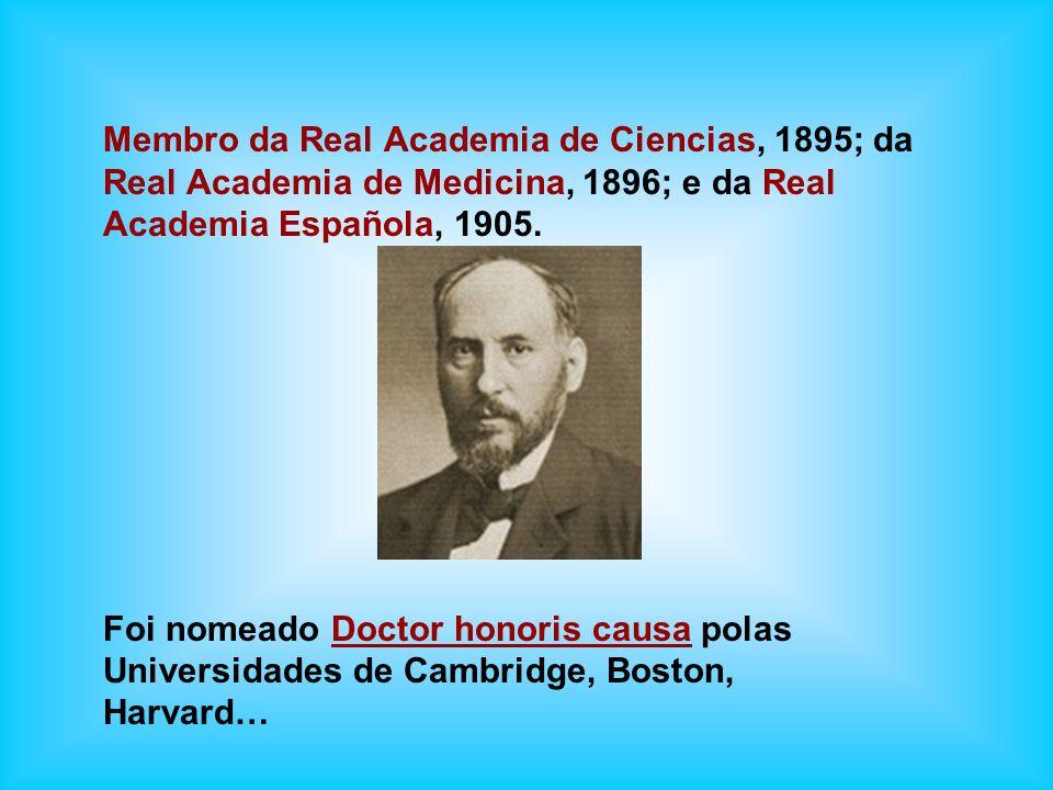 Membro da Real Academia de Ciencias, 1895; da Real Academia de Medicina, 1896; e da Real Academia Española, 1905. Foi nomeado Doctor honoris causa pol
