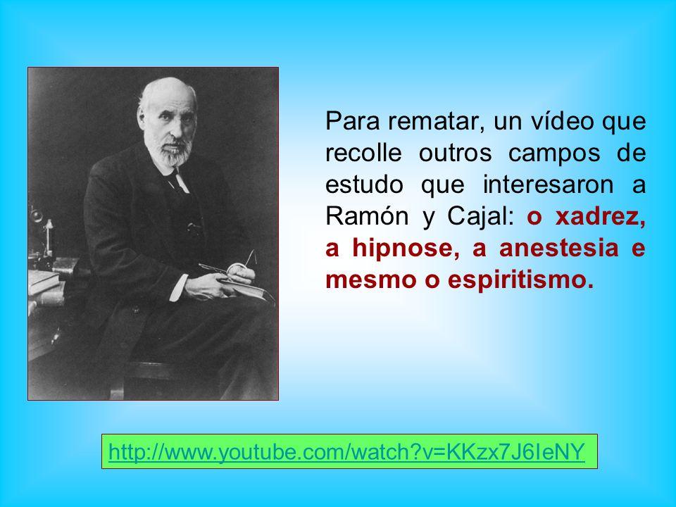 Para rematar, un vídeo que recolle outros campos de estudo que interesaron a Ramón y Cajal: o xadrez, a hipnose, a anestesia e mesmo o espiritismo. ht