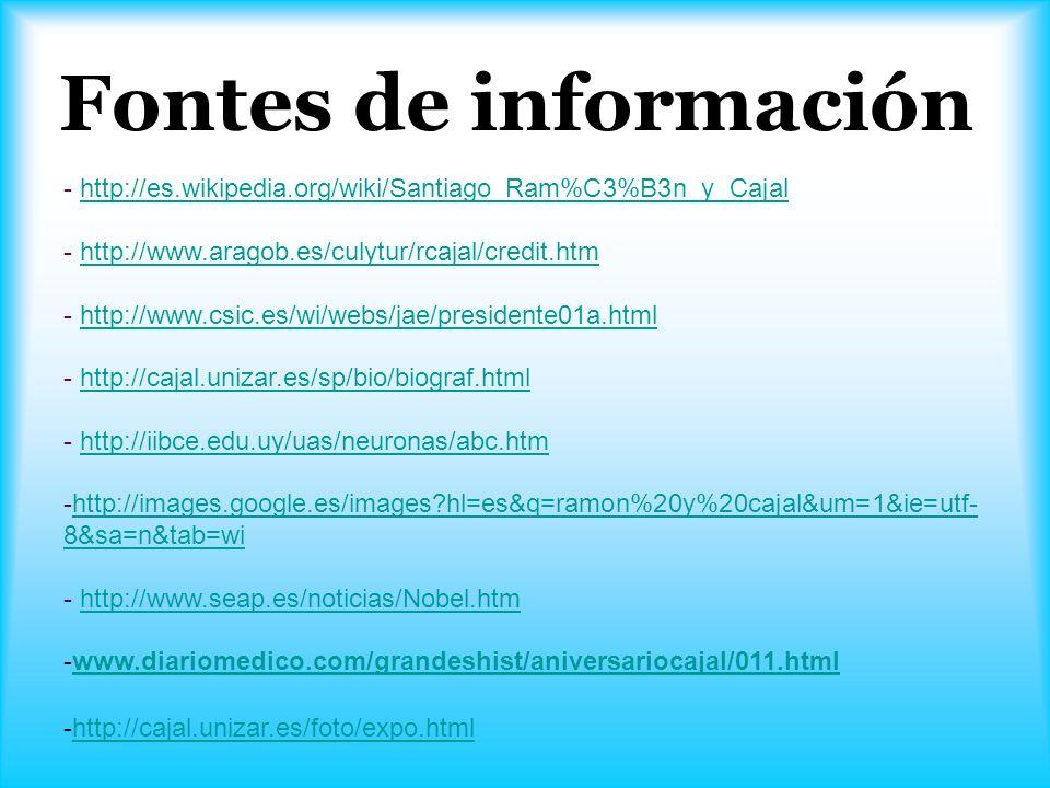 - http://es.wikipedia.org/wiki/Santiago_Ram%C3%B3n_y_Cajalhttp://es.wikipedia.org/wiki/Santiago_Ram%C3%B3n_y_Cajal - http://www.aragob.es/culytur/rcaj