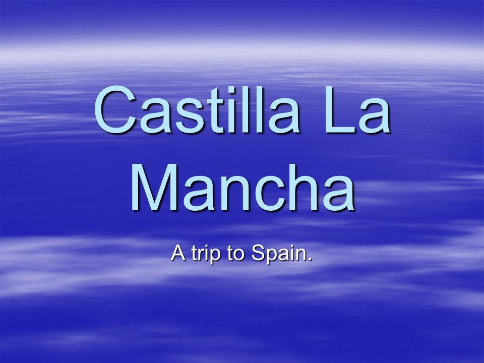 Castilla La Mancha A trip to Spain.