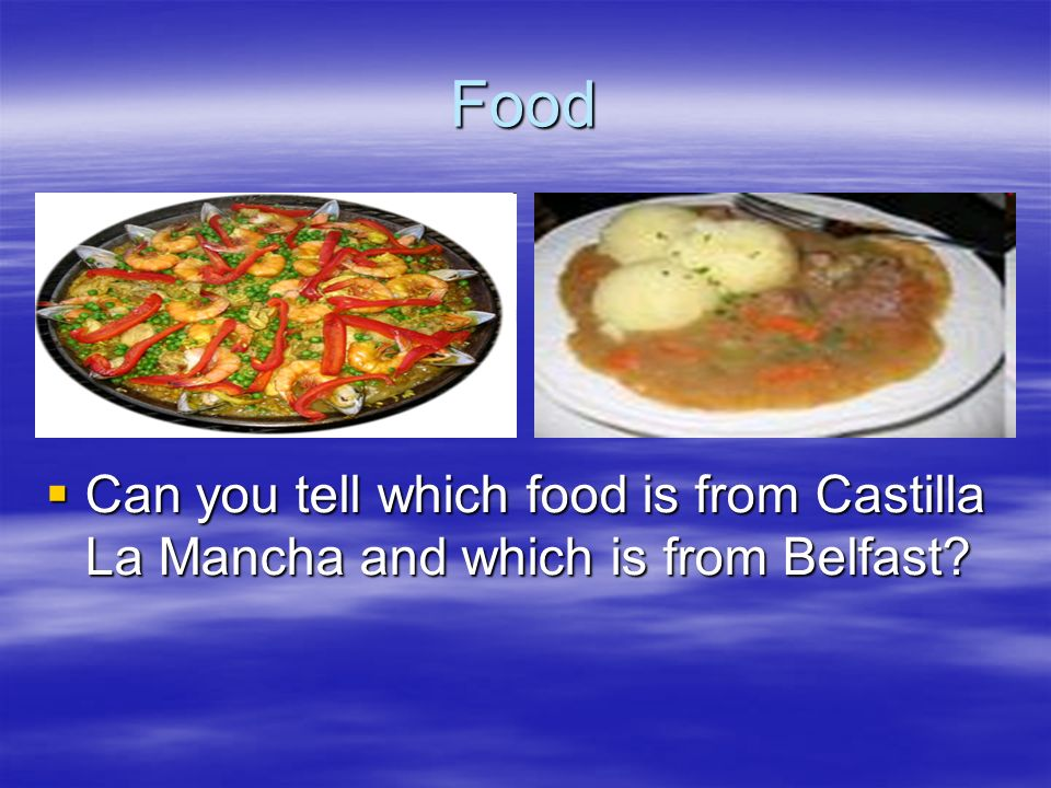 Food Can you tell which food is from Castilla La Mancha and which is from Belfast? Can you tell which food is from Castilla La Mancha and which is fro