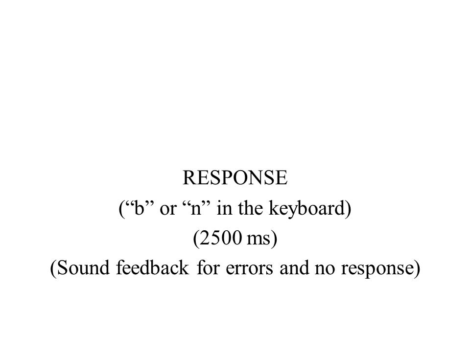RESPONSE (b or n in the keyboard) (2500 ms) (Sound feedback for errors and no response)