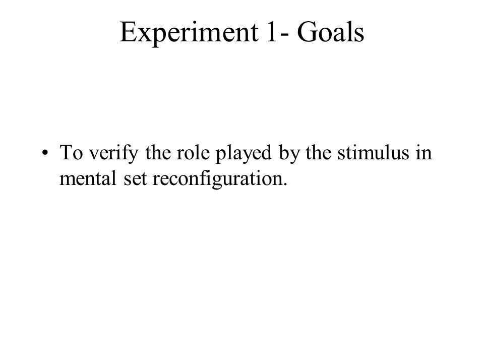 Experiment 1- Goals To verify the role played by the stimulus in mental set reconfiguration.
