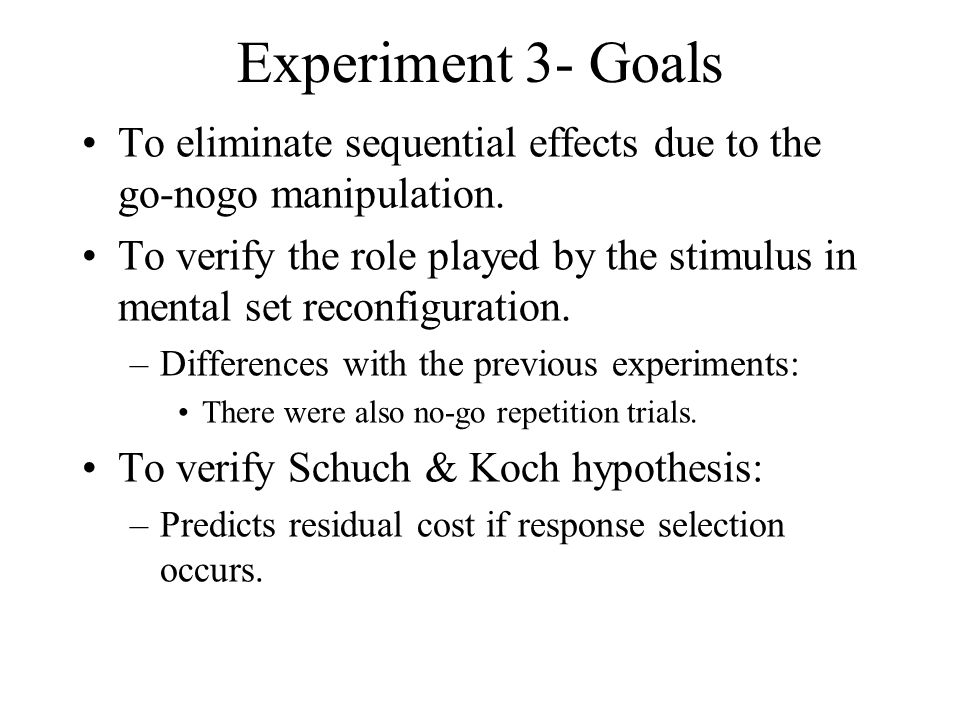 Experiment 3- Goals To eliminate sequential effects due to the go-nogo manipulation.