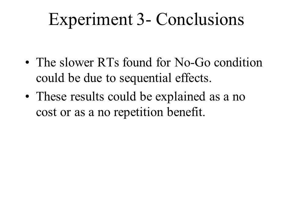 Experiment 3- Conclusions The slower RTs found for No-Go condition could be due to sequential effects.