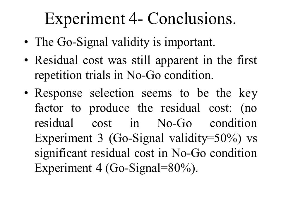 Experiment 4- Conclusions. The Go-Signal validity is important.