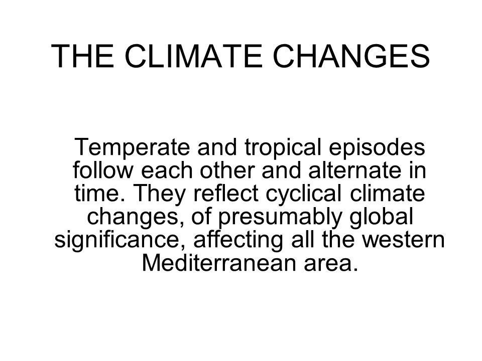 THE CLIMATE CHANGES Temperate and tropical episodes follow each other and alternate in time. They reflect cyclical climate changes, of presumably glob