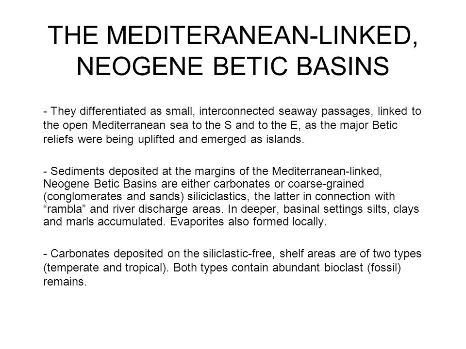 THE MEDITERANEAN-LINKED, NEOGENE BETIC BASINS - They differentiated as small, interconnected seaway passages, linked to the open Mediterranean sea to