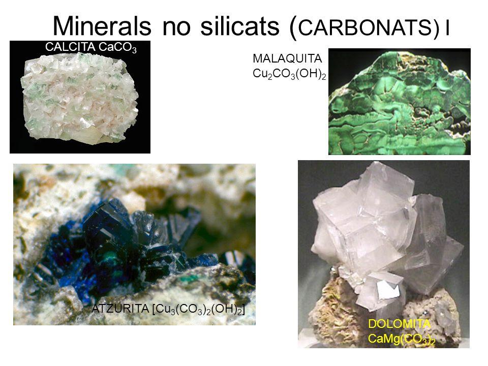 Minerals no silicats ( CARBONATS) I CALCITA CaCO 3 MALAQUITA Cu 2 CO 3 (OH) 2 ATZURITA [Cu 3 (CO 3 ) 2 (OH) 2 ] DOLOMITA CaMg(CO 3 ) 2