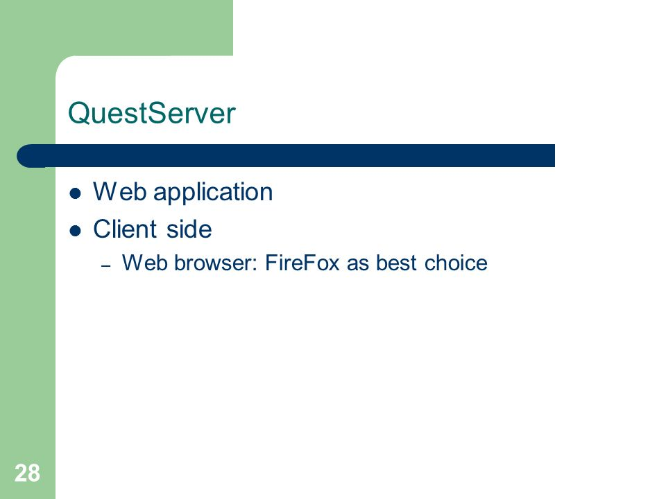 28 QuestServer Web application Client side – Web browser: FireFox as best choice