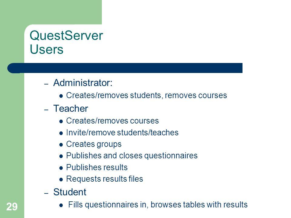 29 QuestServer Users – Administrator: Creates/removes students, removes courses – Teacher Creates/removes courses Invite/remove students/teaches Creat