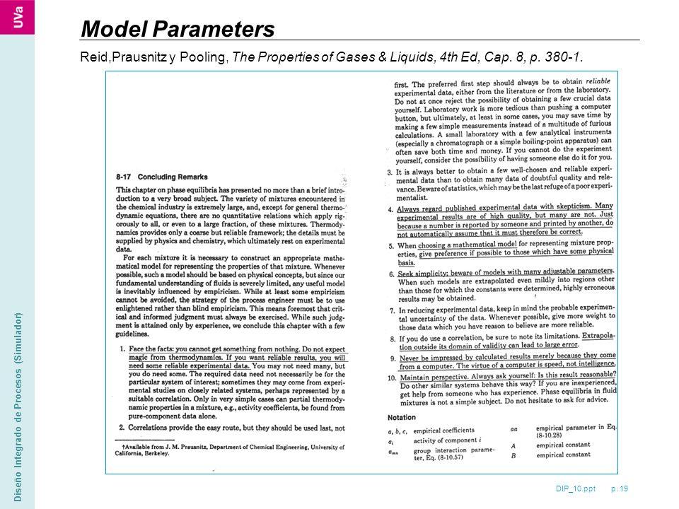 DIP_10.ppt p. 19 Diseño Integrado de Procesos (Simulador) Model Parameters Reid,Prausnitz y Pooling, The Properties of Gases & Liquids, 4th Ed, Cap. 8