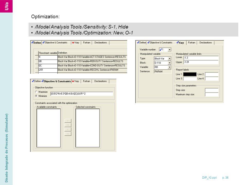 DIP_10.ppt p. 35 Diseño Integrado de Procesos (Simulador) /Model Analysis Tools /Sensitivity: S-1, Hide /Model Analysis Tools /Optimization: New, O-1