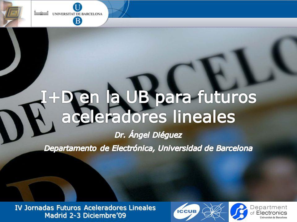 IV Jornadas Futuros Aceleradores Lineales Madrid 2-3 Diciembre09