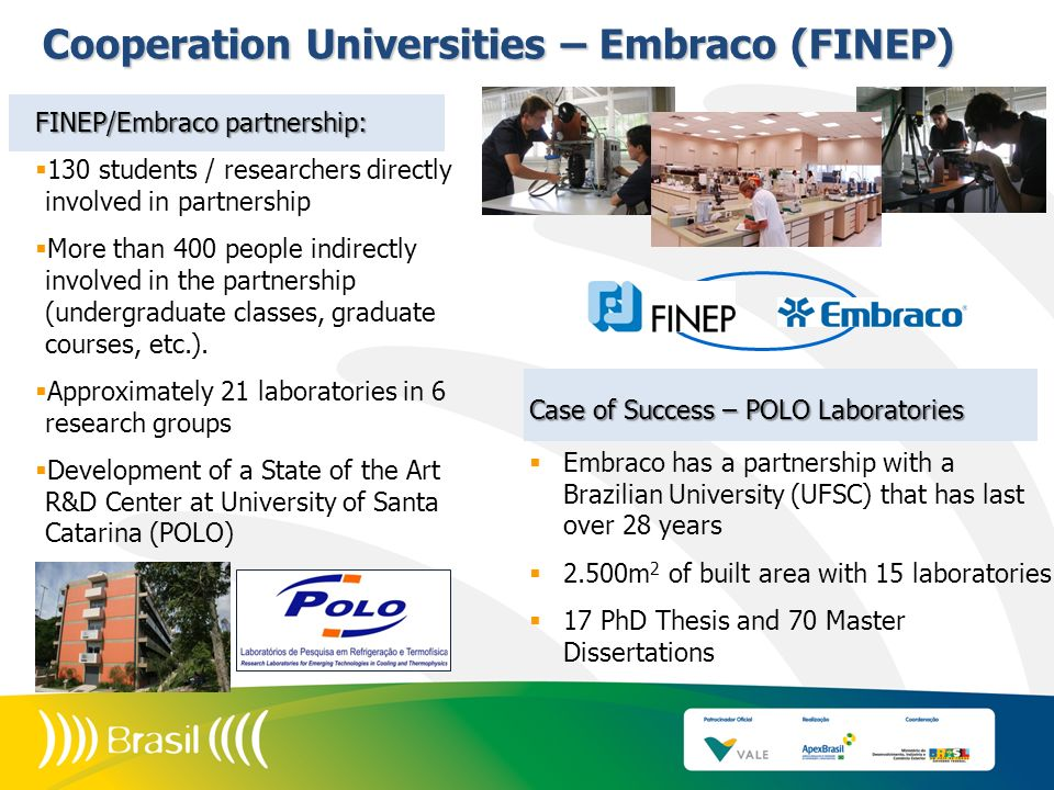 FINEP/Embraco partnership: 130 students / researchers directly involved in partnership More than 400 people indirectly involved in the partnership (un