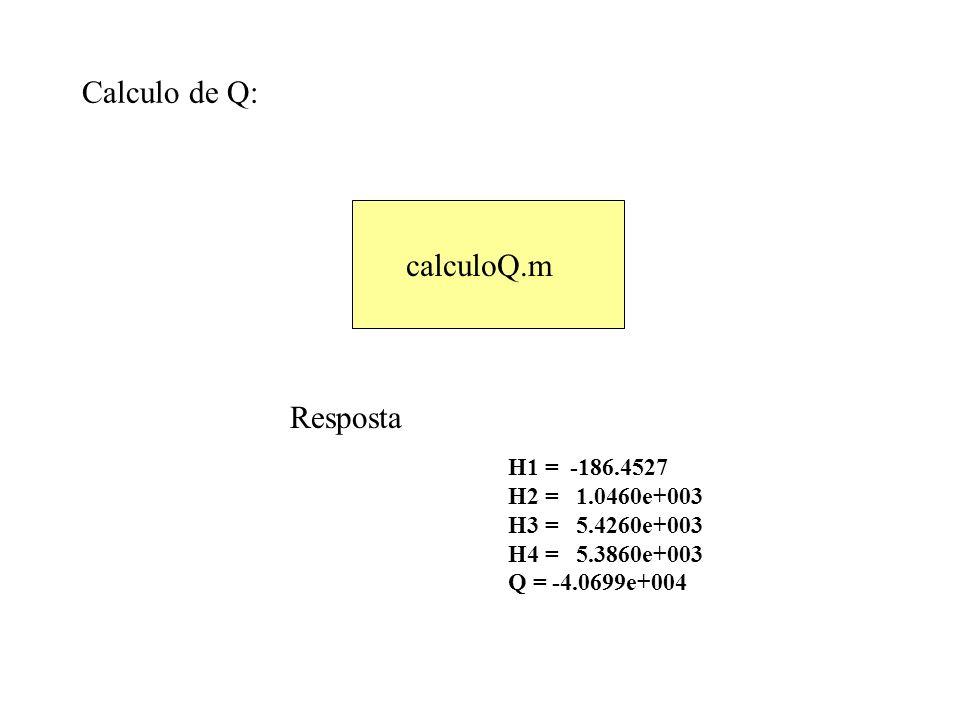 Calculo de Q: H1 = -186.4527 H2 = 1.0460e+003 H3 = 5.4260e+003 H4 = 5.3860e+003 Q = -4.0699e+004 Resposta calculoQ.m