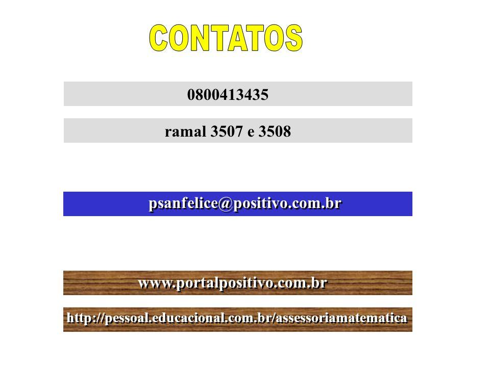 psanfelice@positivo.com.br www.portalpositivo.com.br http://pessoal.educacional.com.br/assessoriamatematica 0800413435 ramal 3507 e 3508