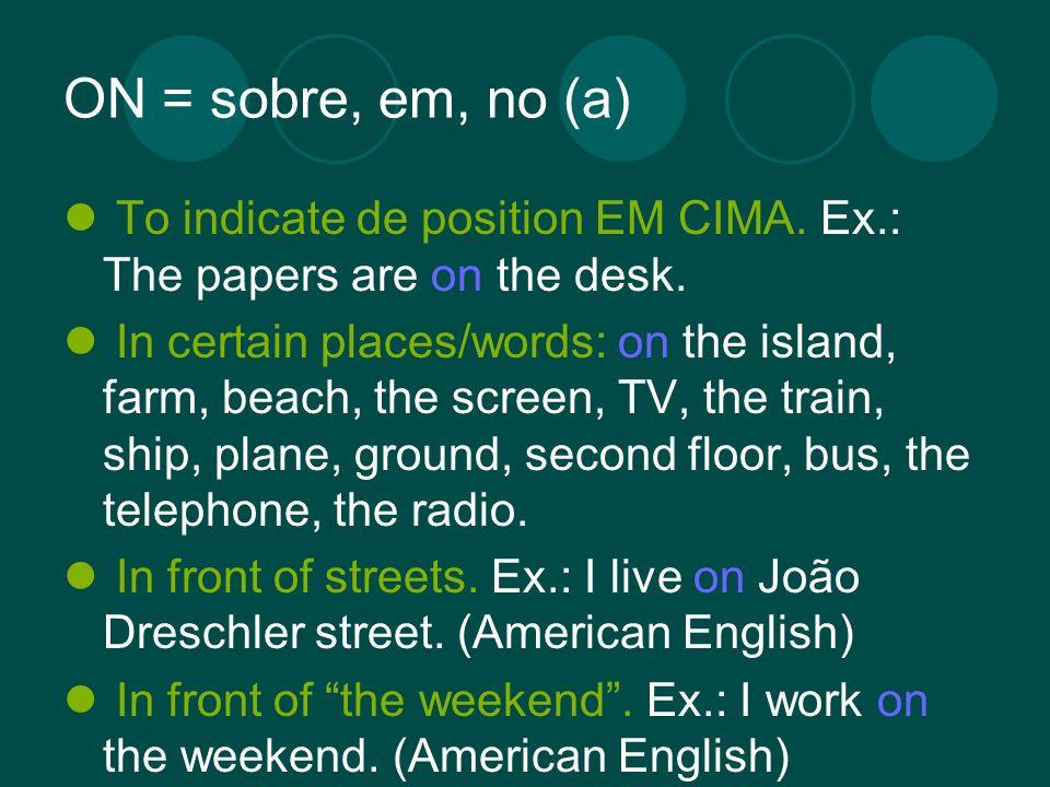 ON = sobre, em, no (a) To indicate de position EM CIMA.