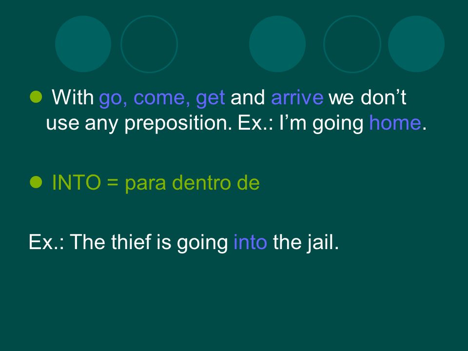 With go, come, get and arrive we dont use any preposition.