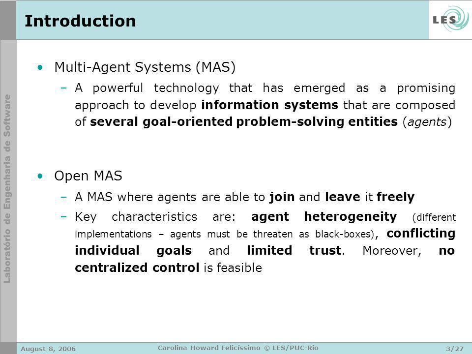 August 8, 20063/27 Carolina Howard Felicíssimo © LES/PUC-Rio Introduction Multi-Agent Systems (MAS) –A powerful technology that has emerged as a promi