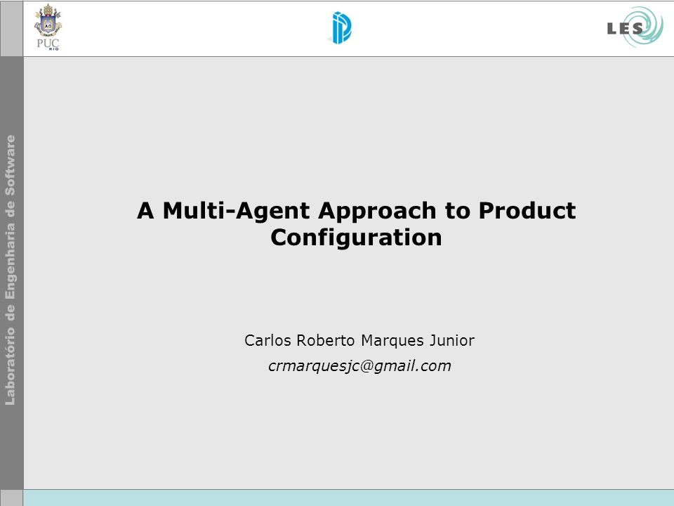 A Multi-Agent Approach to Product Configuration Carlos Roberto Marques Junior crmarquesjc@gmail.com