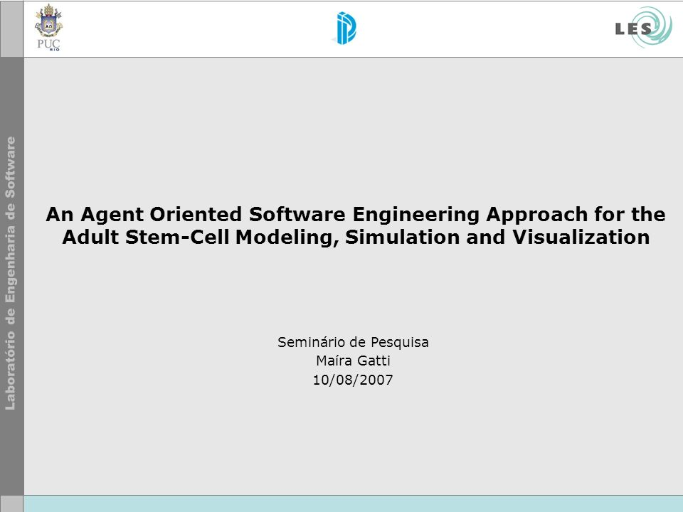 An Agent Oriented Software Engineering Approach for the Adult Stem-Cell Modeling, Simulation and Visualization Seminário de Pesquisa Maíra Gatti 10/08/2007