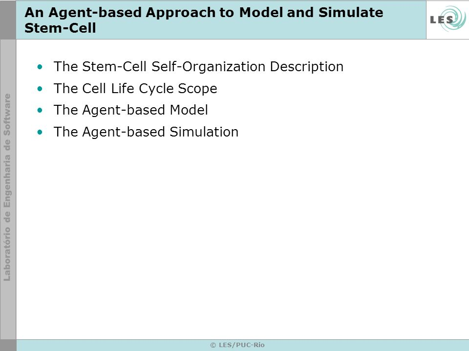 © LES/PUC-Rio An Agent-based Approach to Model and Simulate Stem-Cell The Stem-Cell Self-Organization Description The Cell Life Cycle Scope The Agent-based Model The Agent-based Simulation