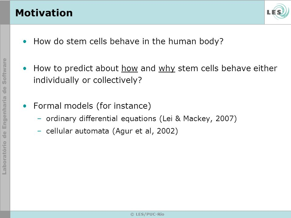 © LES/PUC-Rio Motivation How do stem cells behave in the human body.