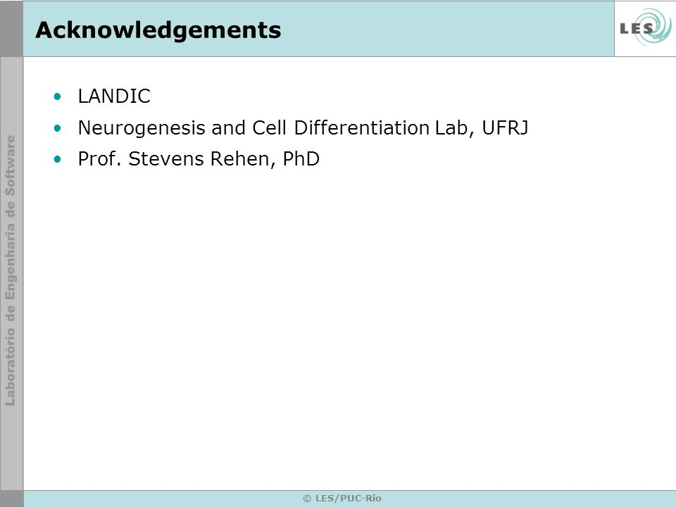 © LES/PUC-Rio Acknowledgements LANDIC Neurogenesis and Cell Differentiation Lab, UFRJ Prof.