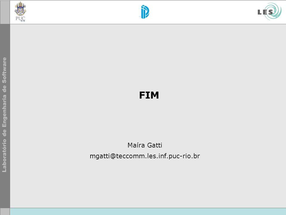 FIM Maíra Gatti mgatti@teccomm.les.inf.puc-rio.br