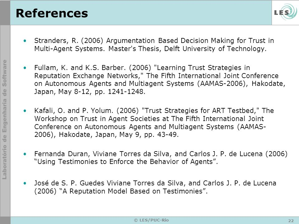 22 © LES/PUC-Rio References Stranders, R. (2006) Argumentation Based Decision Making for Trust in Multi-Agent Systems. Master's Thesis, Delft Universi