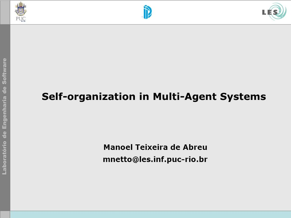 Self-Organization - Measures Typical self-organization measures includes: Capacity to reach an organization able to fulfil the goal of the system as a whole once the system is started (success/failure/time required, convergence); Capacity to reach a re-organization after a pertubing event (success/failure/time required); Degree of decentralized control (central/totally decentralized/hybrid); Capacity to withstand pertubations (stability/adaptability)