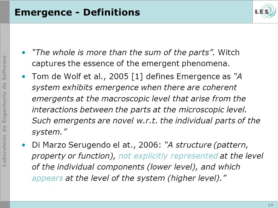 Emergence - Definitions The whole is more than the sum of the parts.