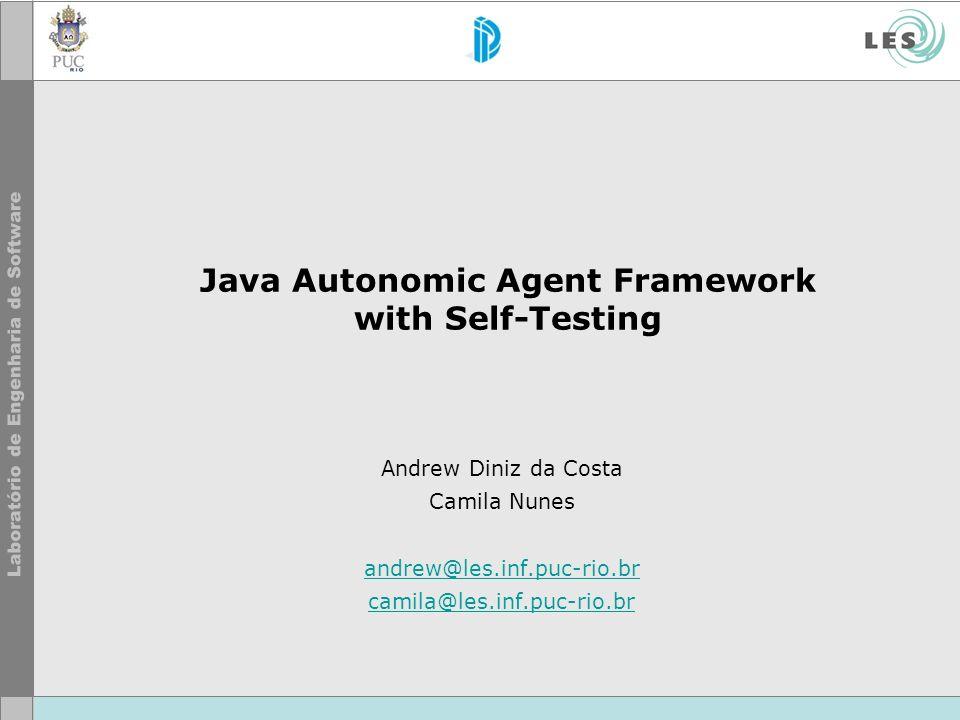 Java Autonomic Agent Framework with Self-Testing Andrew Diniz da Costa Camila Nunes andrew@les.inf.puc-rio.br camila@les.inf.puc-rio.br