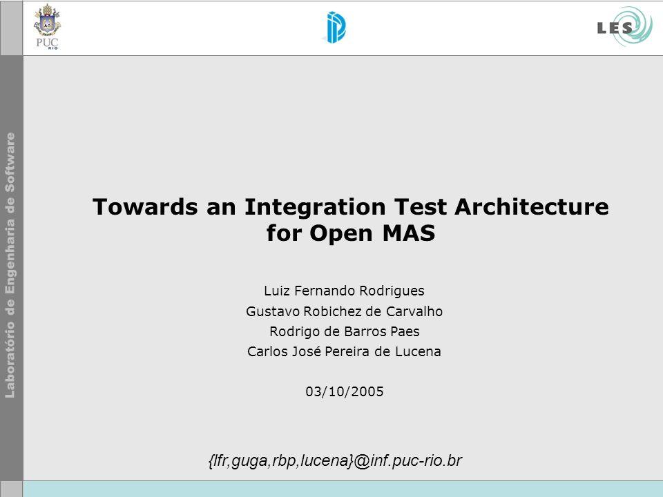 Towards an Integration Test Architecture for Open MAS Luiz Fernando Rodrigues Gustavo Robichez de Carvalho Rodrigo de Barros Paes Carlos José Pereira