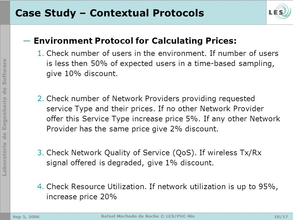 Sep 5, 200610/17 Rafael Machado da Rocha © LES/PUC-Rio Case Study – Contextual Protocols Environment Protocol for Calculating Prices: 1.Check number o