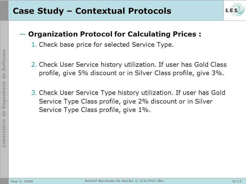 Sep 5, 20069/17 Rafael Machado da Rocha © LES/PUC-Rio Case Study – Contextual Protocols Organization Protocol for Calculating Prices : 1.Check base pr