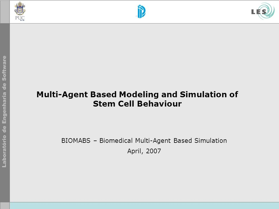 Multi-Agent Based Modeling and Simulation of Stem Cell Behaviour BIOMABS – Biomedical Multi-Agent Based Simulation April, 2007