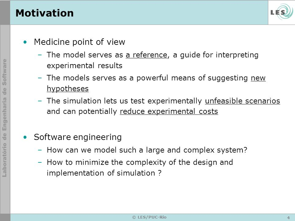 4 © LES/PUC-Rio Motivation Medicine point of view –The model serves as a reference, a guide for interpreting experimental results –The models serves a