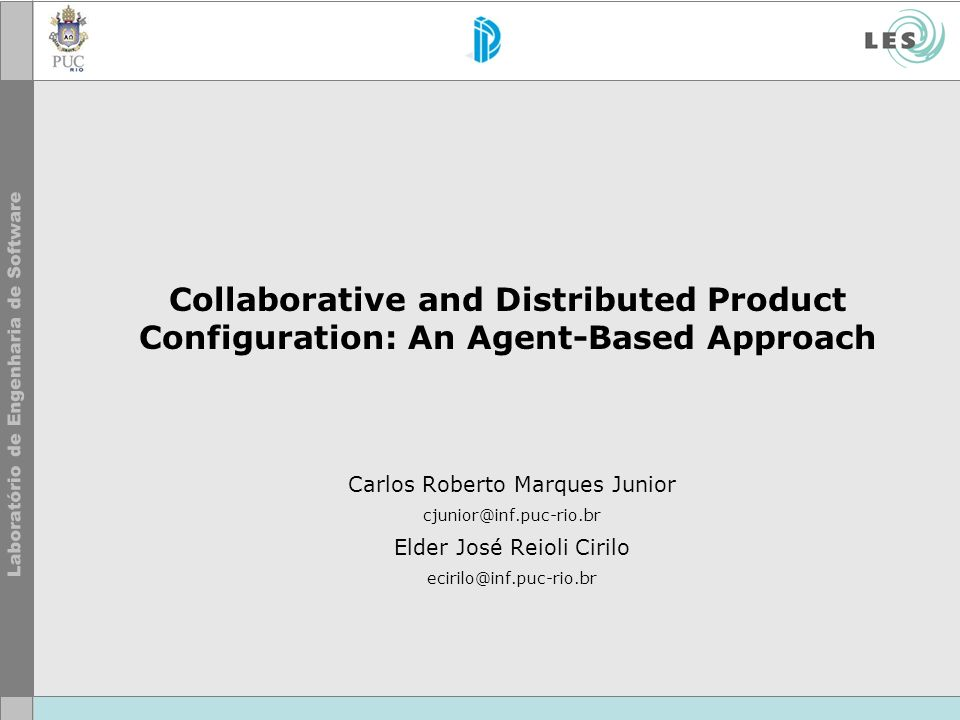 Collaborative and Distributed Product Configuration: An Agent-Based Approach Carlos Roberto Marques Junior cjunior@inf.puc-rio.br Elder José Reioli Cirilo ecirilo@inf.puc-rio.br
