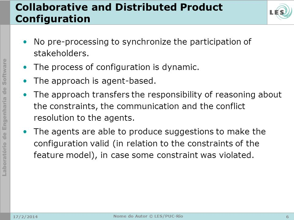 No pre-processing to synchronize the participation of stakeholders. The process of configuration is dynamic. The approach is agent-based. The approach