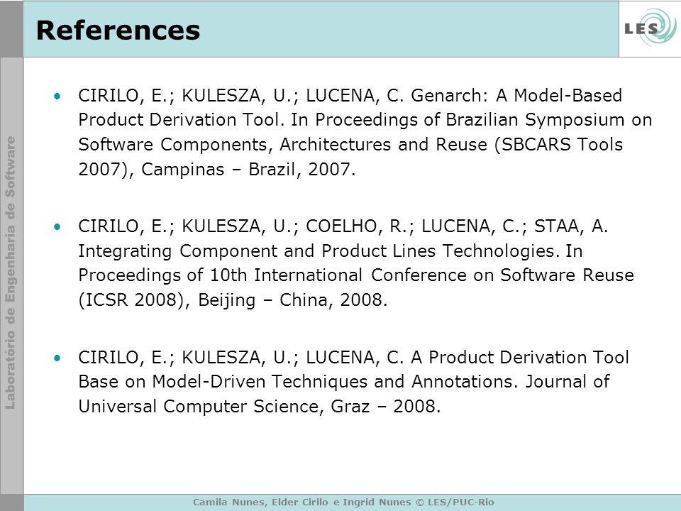 Camila Nunes, Elder Cirilo e Ingrid Nunes © LES/PUC-Rio References CIRILO, E.; KULESZA, U.; LUCENA, C. Genarch: A Model-Based Product Derivation Tool.