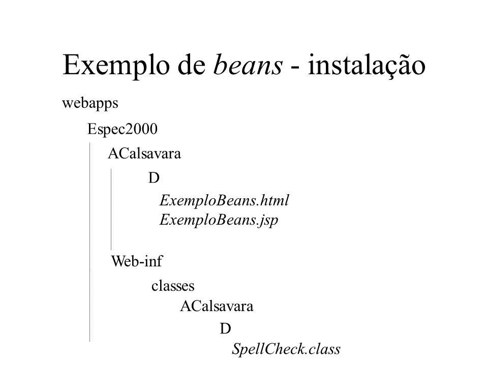 Exemplo de beans - instalação webapps ACalsavara D Espec2000 ExemploBeans.html ExemploBeans.jsp Web-inf classes ACalsavara D SpellCheck.class