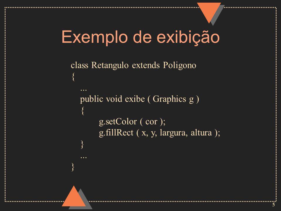 5 Exemplo de exibição class Retangulo extends Poligono {...