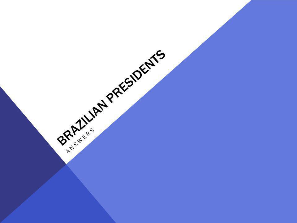 BRAZILIAN PRESIDENTS ANSWERS