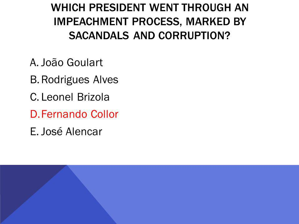 WHICH PRESIDENT WENT THROUGH AN IMPEACHMENT PROCESS, MARKED BY SACANDALS AND CORRUPTION.