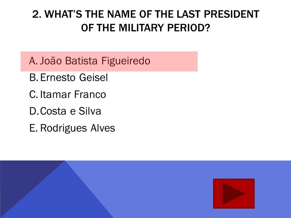 1. WHO WAS THE FIRST PRESIDENT OF BRAZIL? A.Getulio Vargas B.Marechal Deodoro da Fonseca C.Jânio Quadros D.Rodrigues Alves E.Leonel Brizola